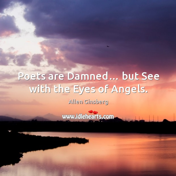 Image, Poets are damned… but see with the eyes of angels.