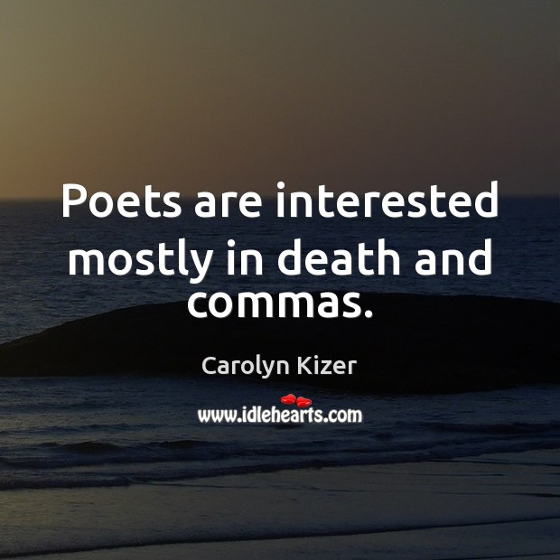 Poets are interested mostly in death and commas. Image