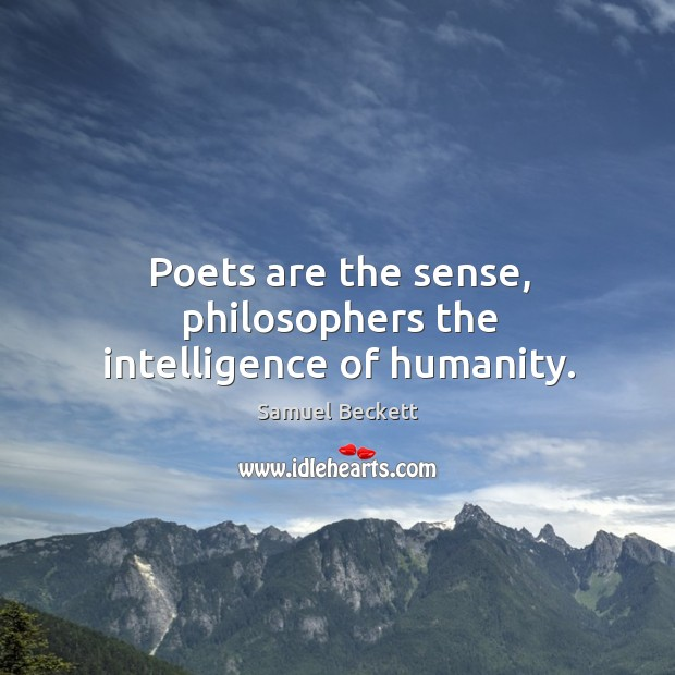 Poets are the sense, philosophers the intelligence of humanity. Image