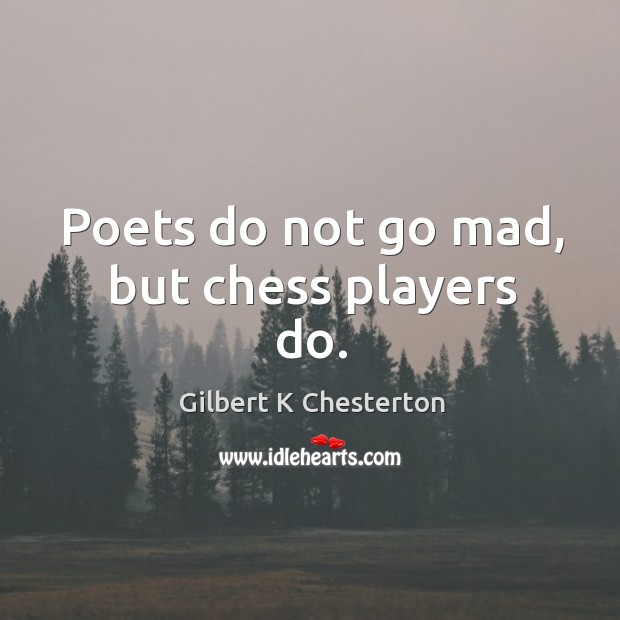 Image, Poets do not go mad, but chess players do.