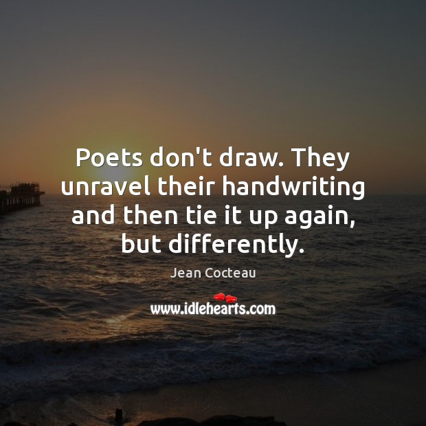 Poets don't draw. They unravel their handwriting and then tie it up Jean Cocteau Picture Quote