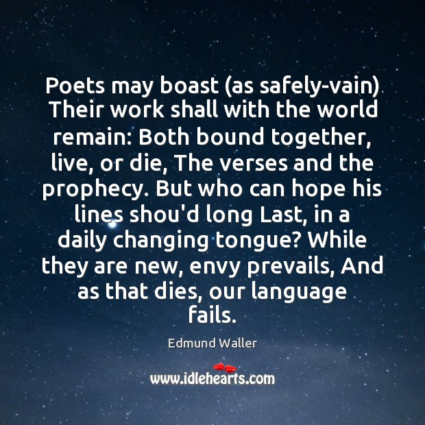 Image, Poets may boast (as safely-vain) Their work shall with the world remain: