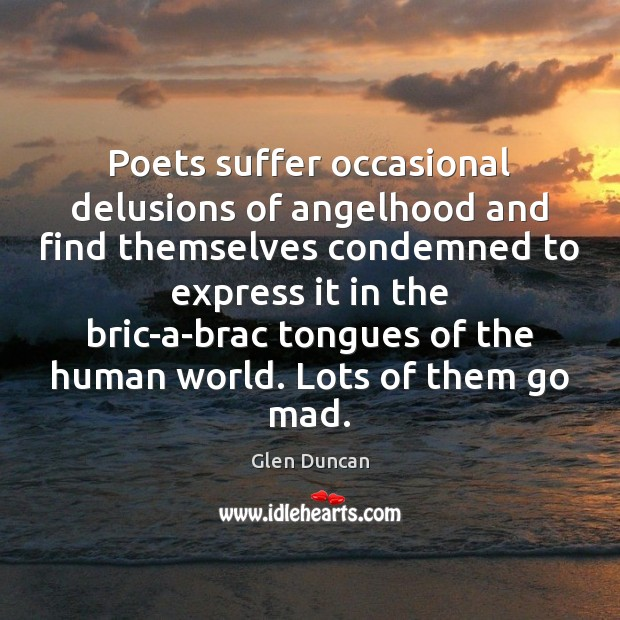 Image, Poets suffer occasional delusions of angelhood and find themselves condemned to express