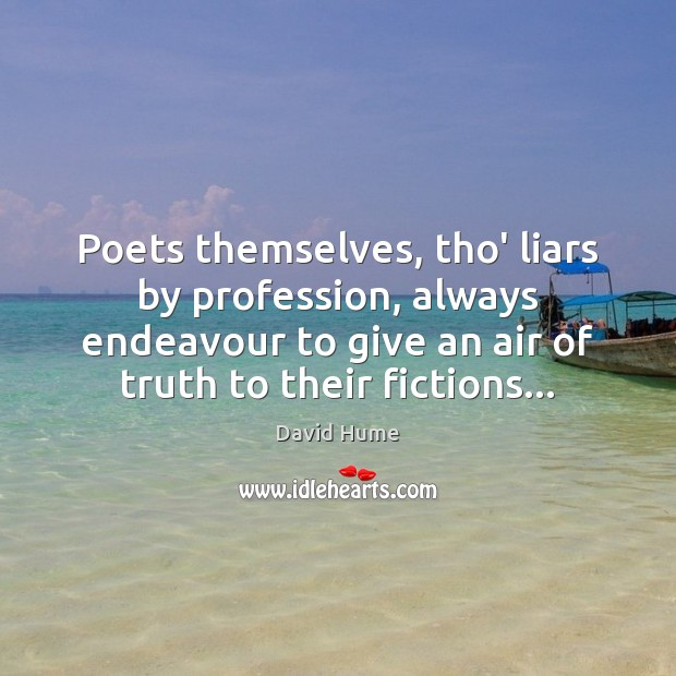 Poets themselves, tho' liars by profession, always endeavour to give an air David Hume Picture Quote