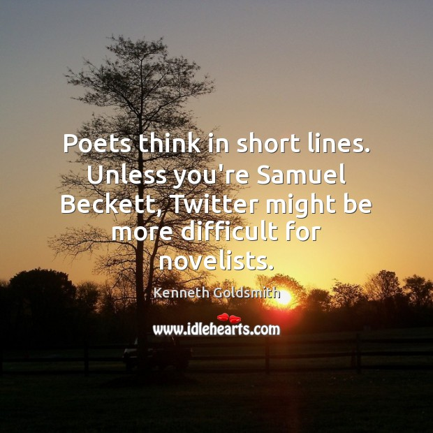 Image, Poets think in short lines. Unless you're Samuel Beckett, Twitter might be