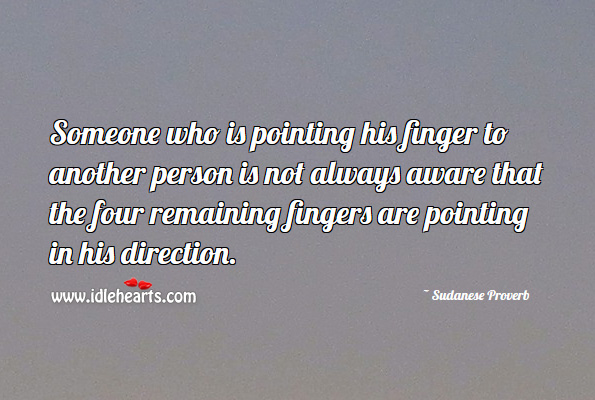 Image, Someone who is pointing his finger to another person is not always aware that the four remaining fingers are pointing in his direction.