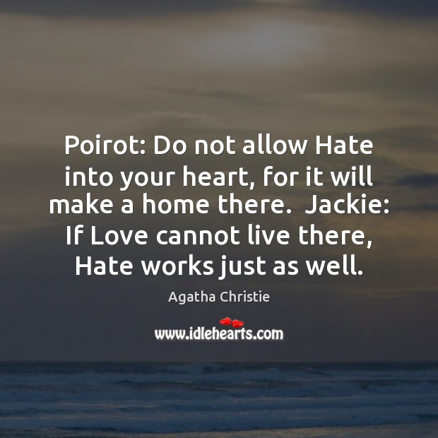 Image, Poirot: Do not allow Hate into your heart, for it will make