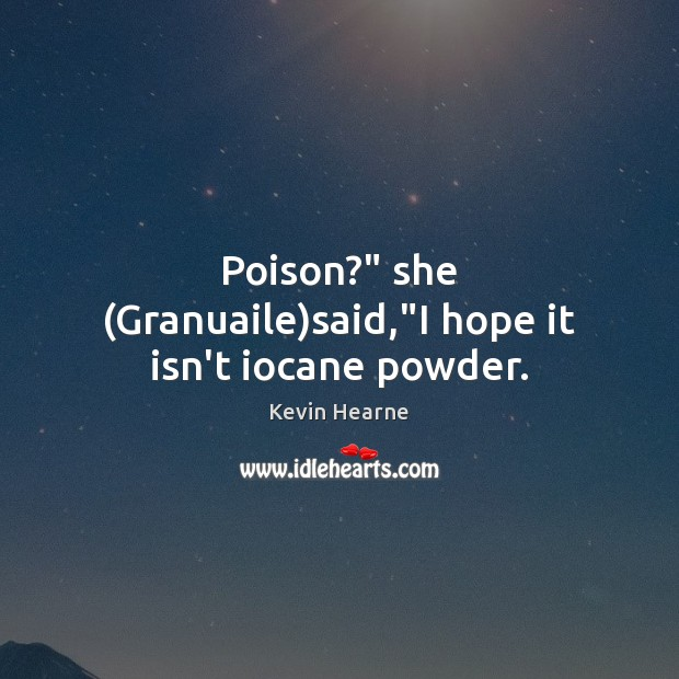 """Poison?"""" she (Granuaile)said,""""I hope it isn't iocane powder. Kevin Hearne Picture Quote"""