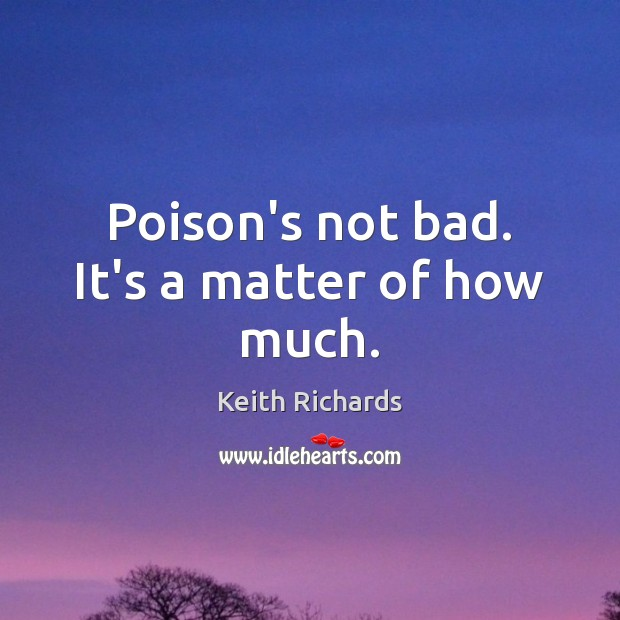 Poison's not bad. It's a matter of how much. Image