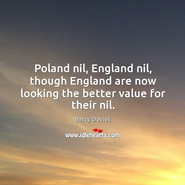 Image, Poland nil, England nil, though England are now looking the better value for their nil.