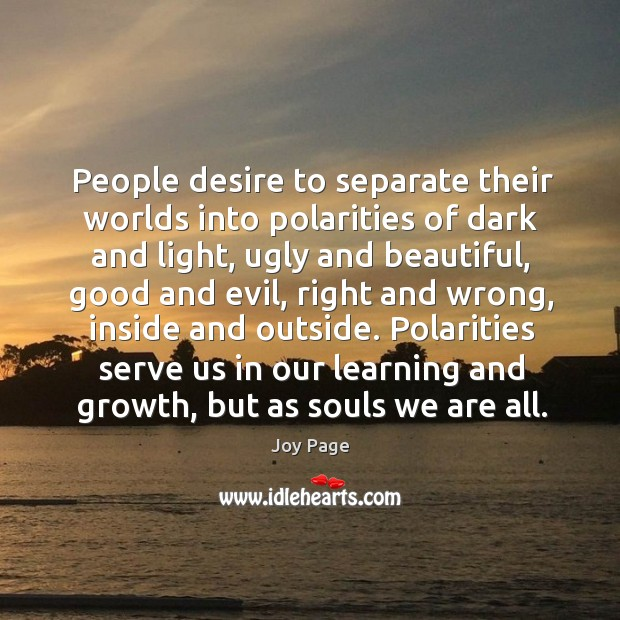 Polarities serve us in our learning and growth, but as souls we are all. Image