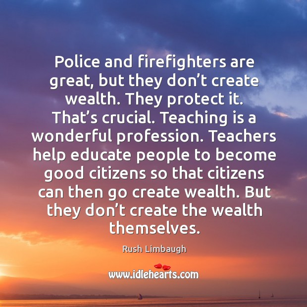 Police and firefighters are great, but they don't create wealth. They protect it. Image