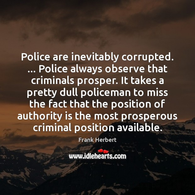 Police are inevitably corrupted. … Police always observe that criminals prosper. It takes Image