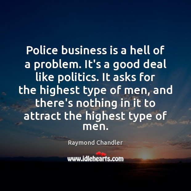 Police business is a hell of a problem. It's a good deal Raymond Chandler Picture Quote