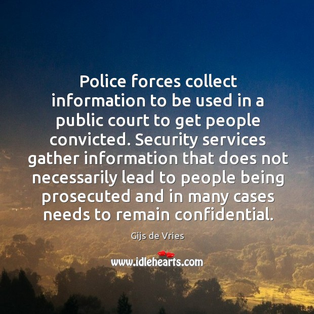 Police forces collect information to be used in a public court to get people convicted. Image