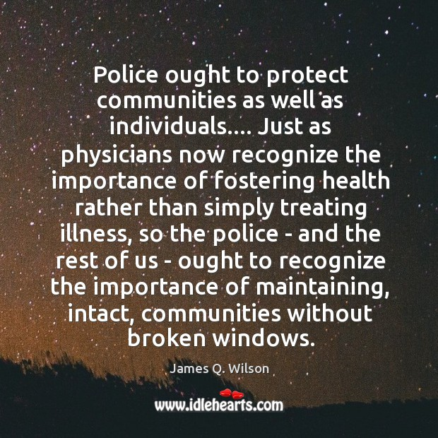 Image, Police ought to protect communities as well as individuals…. Just as physicians