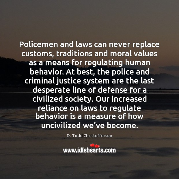 Image, Policemen and laws can never replace customs, traditions and moral values as