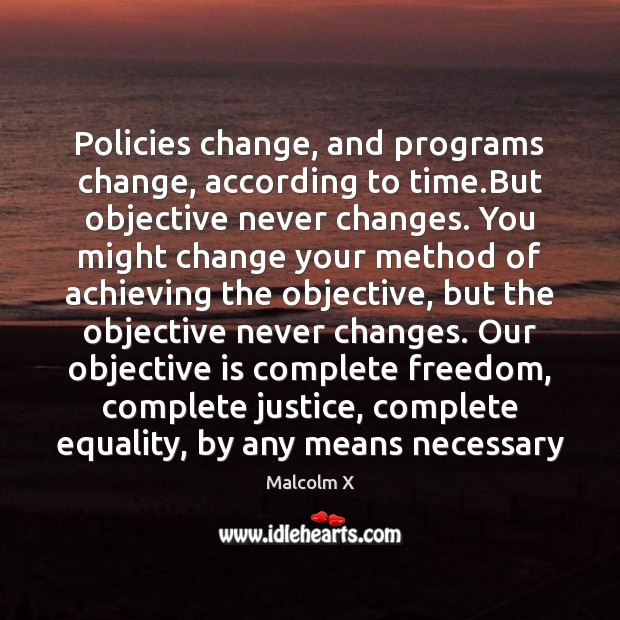 Policies change, and programs change, according to time.But objective never changes. Image