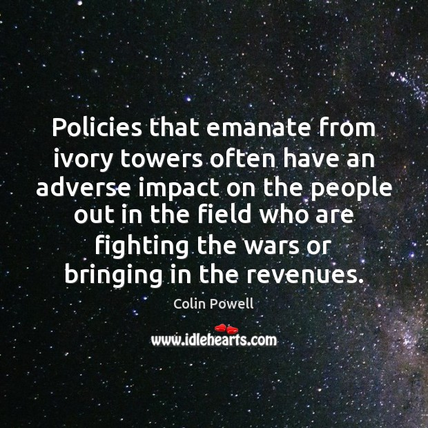 Policies that emanate from ivory towers often have an adverse impact on Image