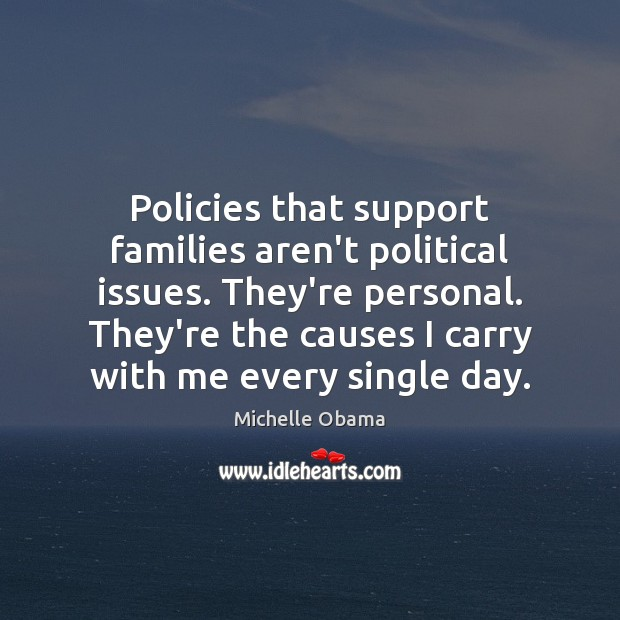 Policies that support families aren't political issues. They're personal. They're the causes Image