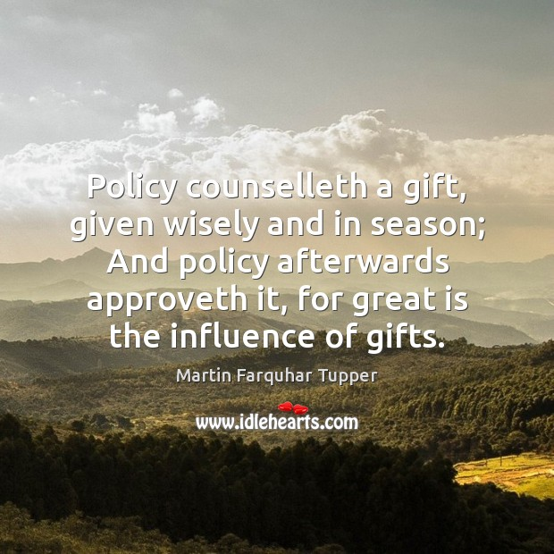 Policy counselleth a gift, given wisely and in season; And policy afterwards Image