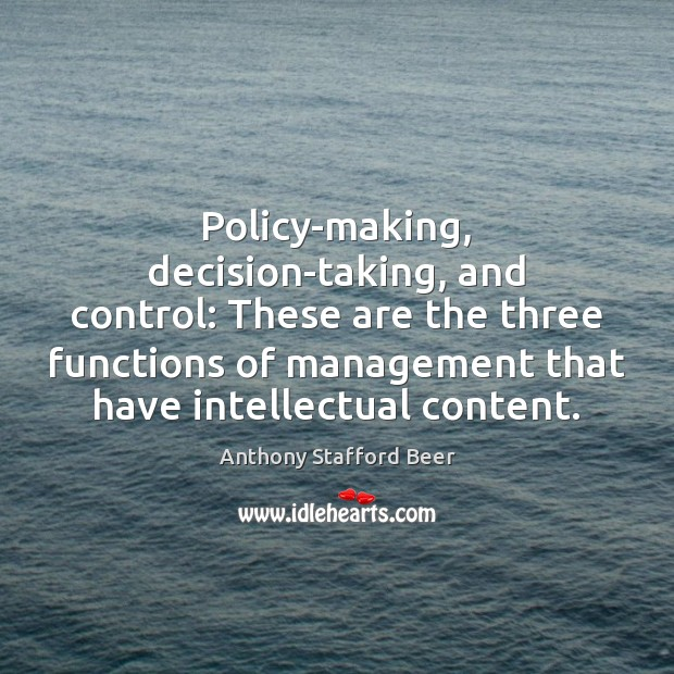 Image, Policy-making, decision-taking, and control: These are the three functions of management that