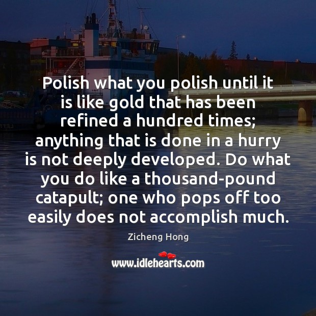 Polish what you polish until it is like gold that has been Hurry Quotes Image