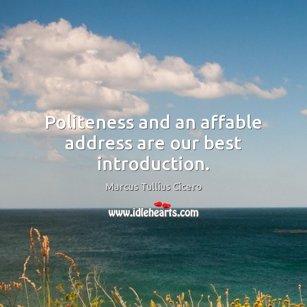 Image, Politeness and an affable address are our best introduction.