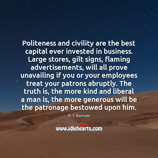 Image, Politeness and civility are the best capital ever invested in business. Large