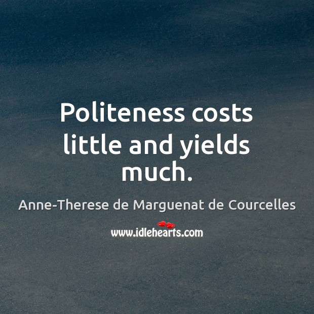 Image, Politeness costs little and yields much.