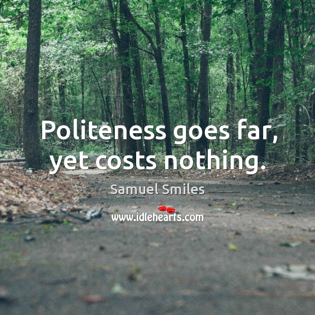 Politeness goes far, yet costs nothing. Image