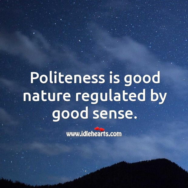 Politeness is good nature regulated by good sense. Image
