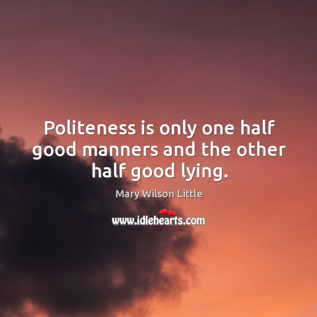 Politeness is only one half good manners and the other half good lying. Image