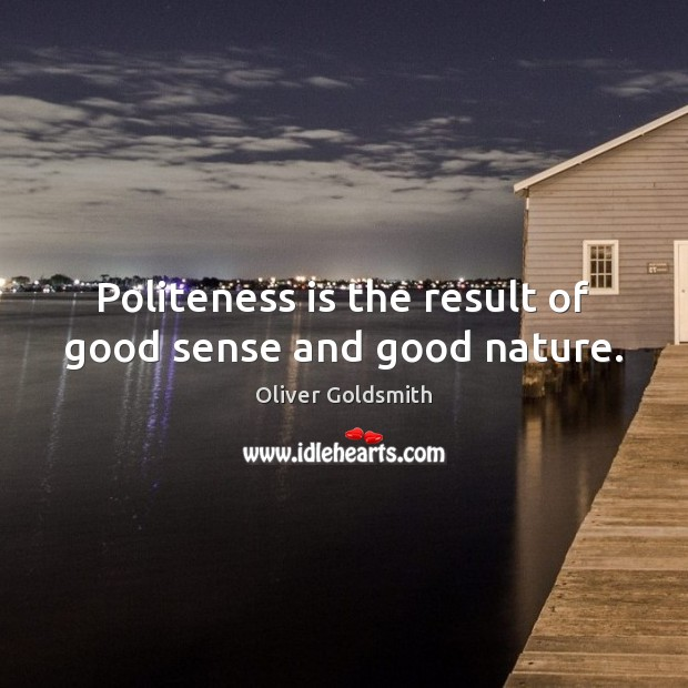 Politeness is the result of good sense and good nature. Image