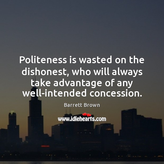 Image, Politeness is wasted on the dishonest, who will always take advantage of