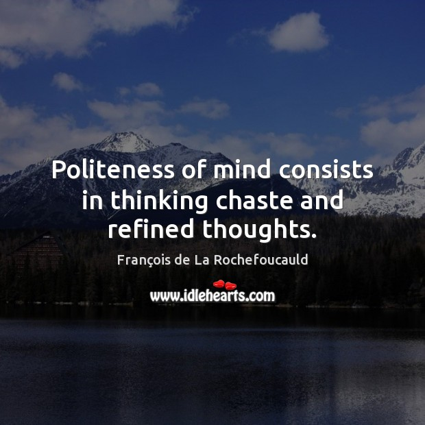 Politeness of mind consists in thinking chaste and refined thoughts. Image