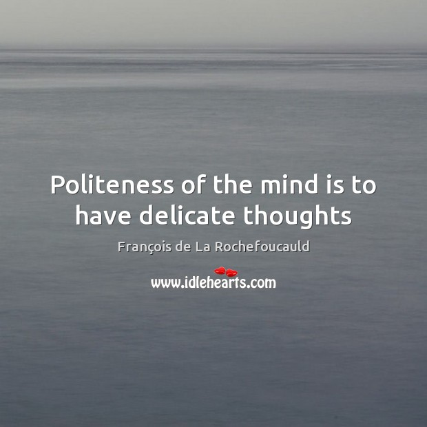 Image, Politeness of the mind is to have delicate thoughts