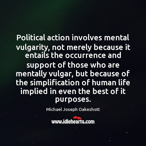 Image, Political action involves mental vulgarity, not merely because it entails the occurrence