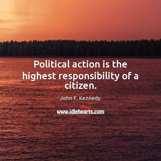 Image, Political action is the highest responsibility of a citizen.