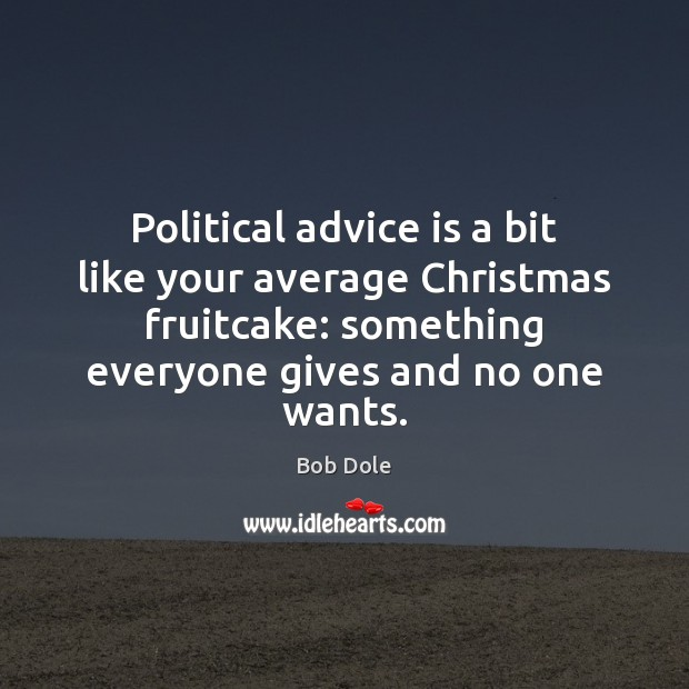Image, Political advice is a bit like your average Christmas fruitcake: something everyone