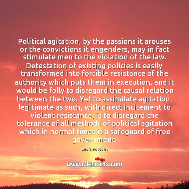 Political agitation, by the passions it arouses or the convictions it engenders, Learned Hand Picture Quote