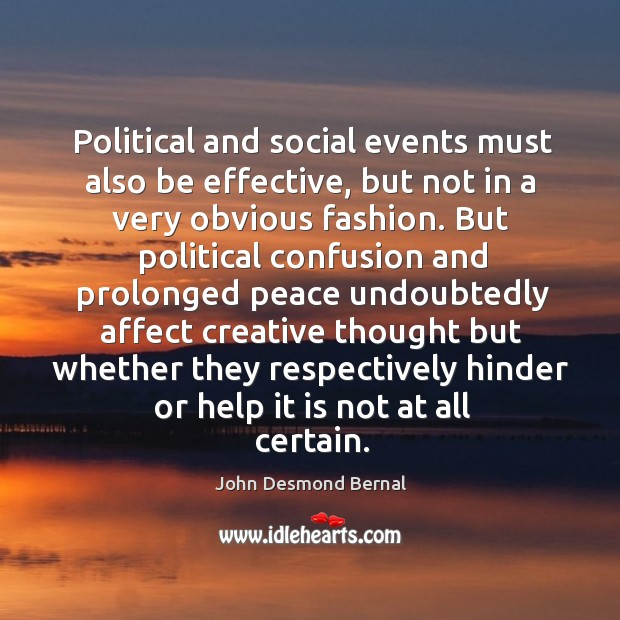 Political and social events must also be effective, but not in a very obvious fashion. John Desmond Bernal Picture Quote