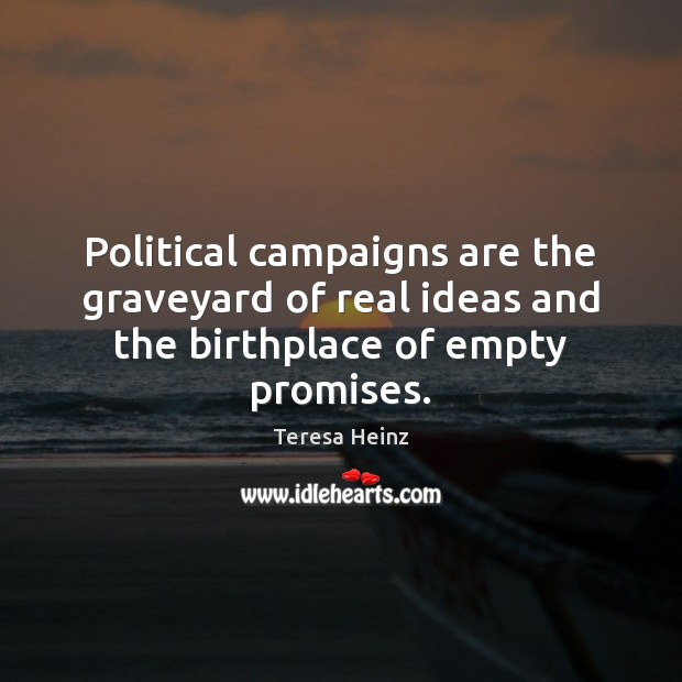 Image, Political campaigns are the graveyard of real ideas and the birthplace of empty promises.