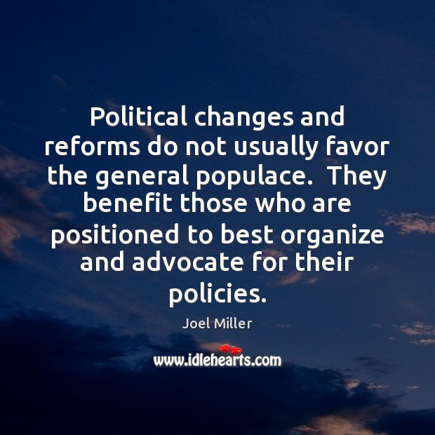Political changes and reforms do not usually favor the general populace.  They Image