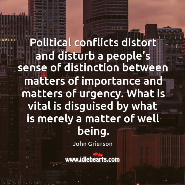 Political conflicts distort and disturb a people's sense of distinction between matters Image