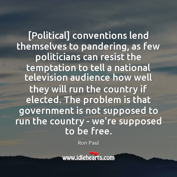 Ron Paul Picture Quote image saying: [Political] conventions lend themselves to pandering, as few politicians can resist the
