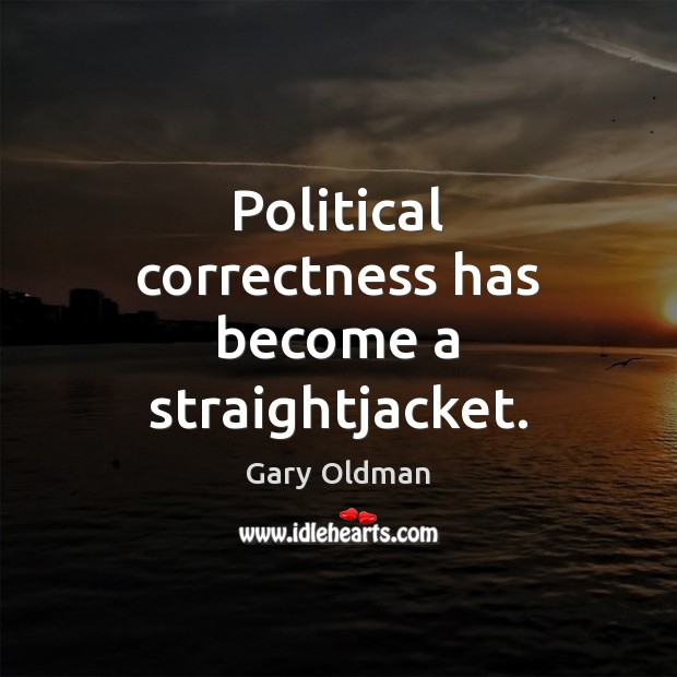 Political correctness has become a straightjacket. Image
