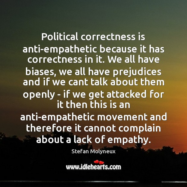 Political correctness is anti-empathetic because it has correctness in it. We all Stefan Molyneux Picture Quote