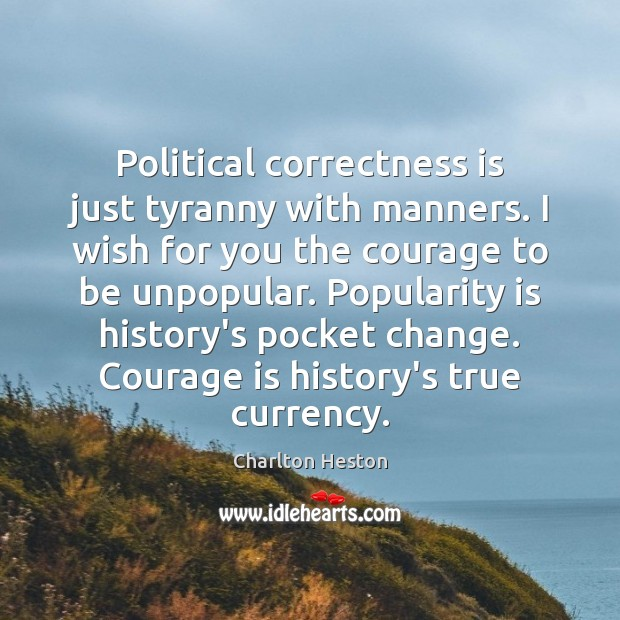 Image, Political correctness is just tyranny with manners. I wish for you the