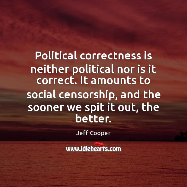Image, Political correctness is neither political nor is it correct. It amounts to